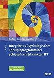 Integriertes Psychologisches Therapieprogramm bei schizophren Erkrankten IPT: Mit E-Book inside und Arbeitsmaterial