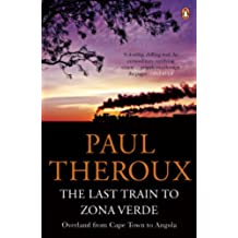 The Last Train to Zona Verde: Overland from Cape Town to Angola