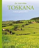 Toskana: Italiens grünes Herz (Die Welt erleben) - Ernst Wrba, Annette Meisen