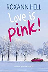 [(Love Is Pink!)] [By (author) Roxann Hill ] published on (December, 2014)