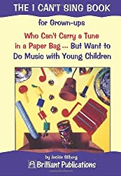 The I Can't Sing Book: For Grownups Who Can't Carry a Tune in a Paper Bag - But Want to Do Music with Young Children by Jackie Silberg (2000-10-10)