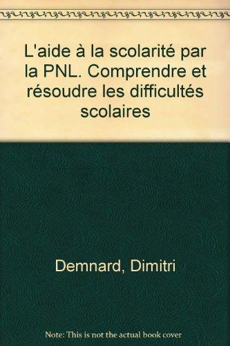 L'aide à la scolarité par la PNL. Comprendre et résoudre les difficultés scolaires