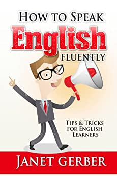 English: How to Speak English Fluently: Tips and Tricks for English Learners (English Edition) di [Gerber, Janet]