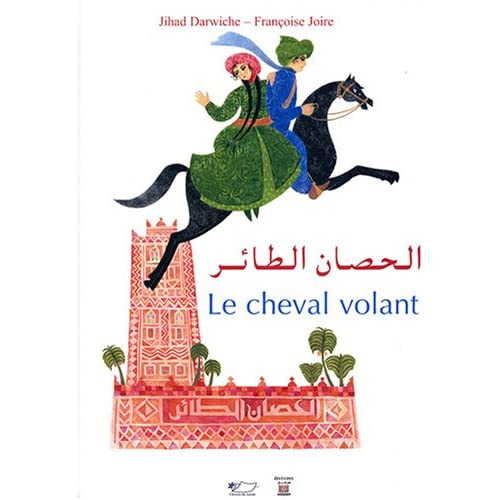 Le cheval volant : Un conte des Mille et Une Nuits, édition bilingue français-arabe