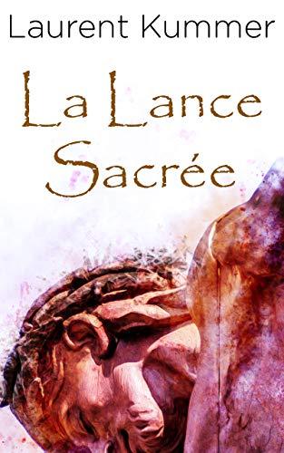 La Lance Sacrée: Une aventure de Thomas Modric par Laurent Kummer