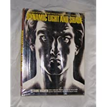 Dynamic Light and Shade: How to Render and Invent Light and Shade - The Key to Three-dimensional Form in Drawing and Painting by Burne Hogarth (1982-01-30)