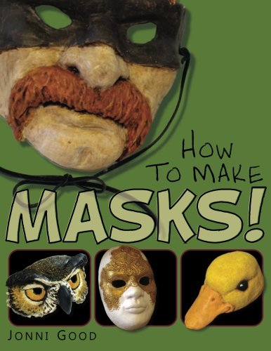 (How to Make Masks!: Easy New Way to Make a Mask for Masquerade, Halloween and Dress-Up Fun, With Just Two Layers of Fast-Setting Paper Mache)