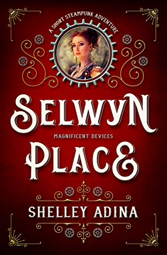 Selwyn Place: A short steampunk adventure (Magnificent Devices Book 16) (English Edition) par Shelley Adina