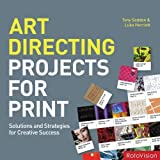 Art Directing Projects for Print: Solutions and Strategies for Creative Success by Herriott, Luke, Seddon, Tony (2009) Paperback
