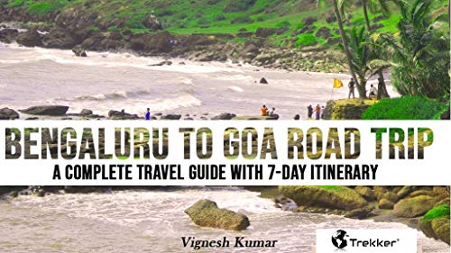 Bengaluru to Goa Road Trip - A Complete Travel Guide with 7- Day Itinerary: Places to visit, routes to take, resorts to stay and things to do (Planet Trecker Travel Guides Book 1) (English Edition)