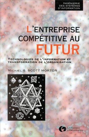 L'entreprise compétitive au futur. Technologies de l'information et transformation de l'organisation