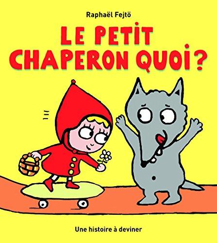 Le Petit Chaperon quoi ?