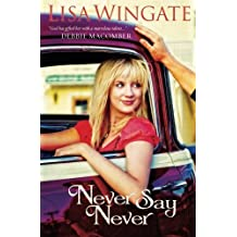 Never Say Never by Lisa Wingate (2010-02-01)