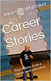 Career Stories: True stories from a career well executed (English Edition)