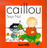 Says No! (Caillou) by Nicole Nadeau (2001-06-02)