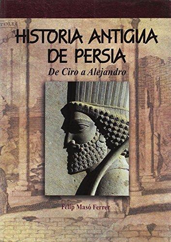 Historia antigua de Persia. De Ciro a Alejandro (Dstoria Antigua) por Felip Masó Ferrer