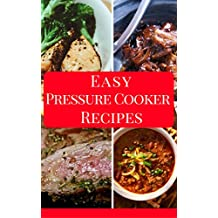 Easy Pressure Cooker Recipes: Easy And Delicious Pressure Cooker Recipes For Beginners (Electric Pressure Cooker Cookbook Book 1) (English Edition)