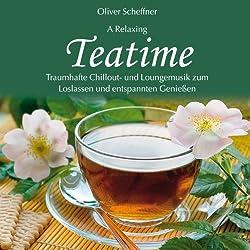 Teatime (Traumhafte Chillout- und Loungemusik zum Loslassen und entspannten Genießen)