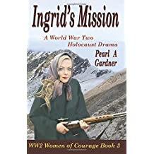 Ingrid's Mission: A WW2 Holocaust Drama: Volume 3 (WW2 Women of Courage)