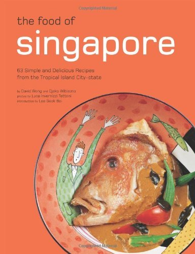 The Food of Singapore: 63 Simple and Delicious Recipes from the Tropical Island City-State by David Wong (10-Mar-2012) Hardcover