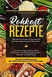 Rohkost Rezepte: Die besten Rohkost Rezepte für ernährungsbewusste Menschen. Ausstattung, Lebensmittel, Frühstück, Salate, Hauptspeisen, Suppen und Dessert. ... Inklusive Einführung in die Rohkosternährug