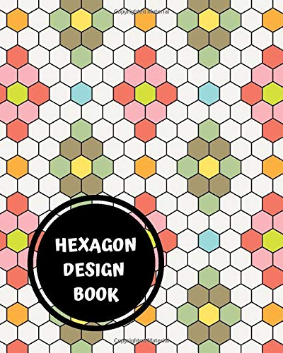 Hexagon Design Book: English Paper Piecing Hexagon Graph Paper 100 Pages, 8x10 Size, 1/4 Inch Hexagons -