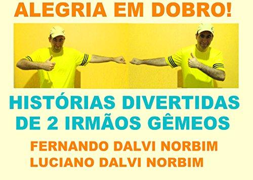 ALEGRIA EM DOBRO!: HISTÓRIAS DIVERTIDAS DE DOIS IRMÃOS GÊMEOS (Portuguese Edition) por LUCIANO DALVI NORBIM
