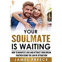 Your Soulmate is Waiting - Dating Expert Guide: How to Manifest Love and Attract Your Dream Partner using the Law of Attraction