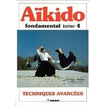 AIKIDO FONDAMENTAL. Tome 4, Techniques avancées