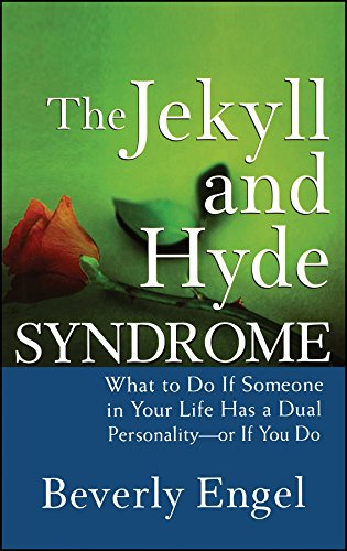 The Jekyll and Hyde Syndrome: What to Do If Someone in Your Life Has a Dual Personality – or If You Do