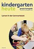 So geht's -  Lernen in der Lernwerkstatt (kindergarten heute. praxis kompakt / Themenheft für den pädagogischen Alltag)