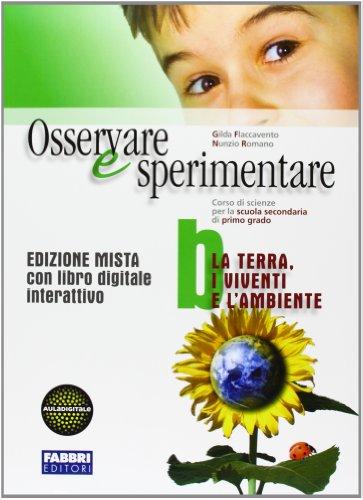 Osservare e sperimentare. Vol. B. Per la Scuola media. Con espansione online