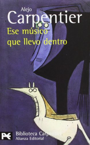 Ese musico que llevo dentro / This Musician that I have Inside (El Libro De Bolsillo: Biblioteca Carpentier/ the Pocket Books: Carpentier Library)