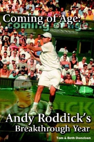 Coming of Age: Andy Roddick's Breakthrough Year por Beth Donelson Tom &. Beth Donelson