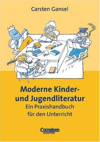 Praxisbuch: Moderne Kinder- und Jugendliteratur: Ein Praxishandbuch für den Unterricht