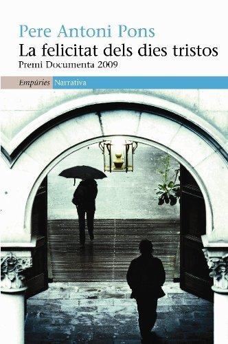 La felicitat dels dies tristos: Premi Documenta 2009 (EMPURIES NARRATIVA Book 368) (Catalan Edition) por Pere Antoni Pons Tortella