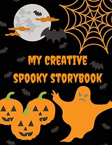 My Creative Spooky Storybook: Fun Kids/Children StoryPaper Notebook to Have Fun During Halloween Season (Sweet, Cute, Spooky) (Girls/Boys, Write and Draw, Large, Soft Cover, 100 Pages)