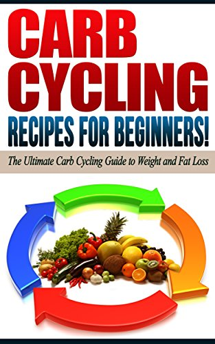 CARB CYCLING: Recipes for Beginners! - The Ultimate Carb Cycling Guide to Weight and Fat Loss (English Edition)