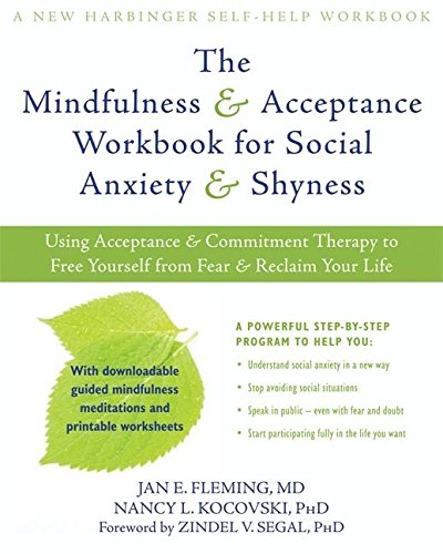 Mindfulness and Acceptance Workbook for Social Anxiety and Shyness: Using Acceptance and Commitment Therapy to Free Yourself from Fear and Reclaim Your Life (A New Harbinger Self-Help Workbook)