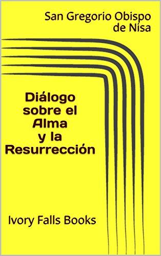 Diálogo sobre el Alma y la Resurrección por San Gregorio Obispo de Nisa