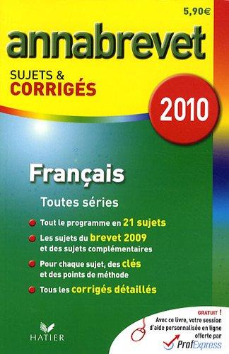 Français Séries générale, technologique et professionnelle : Annabrevet Sujets et corrigés 2010 par Cécile de Cazanove, Antonia Gasquez