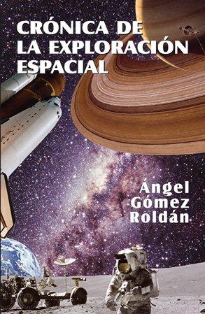 Crónicas de la exploración espacial (Astronomía) por Ángel Gómez Roldán