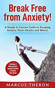 Break Free from Anxiety!: A Simple & Concise Guide to Escaping Anxiety, Panic Attacks & Worry! (Contains 2 Manuscripts: Squash Anxiety & Rewire Your Brain) (English Edition) par [Theron, Marcus]