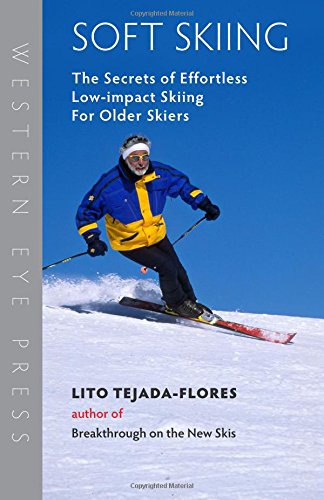 Soft Skiing: The Secrets of Effortless, Low-Impact Skiing for Older Skiers por Lito Tejada-Flores