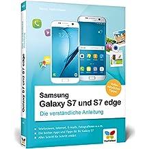 Samsung Galaxy S7 und S7 edge: Die verständliche Anleitung. Alle Android-Funktionen erklärt: Telefonie, Internet, E-Mails, Fotografieren, Musik, Video u. v. m. Mit App-Empfehlungen und Praxistipps.