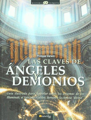 Las claves de ángeles y demonios: Toda la verdad sobre los Illuminati, los misterios del Vaticano, Galileo, Bernini y la ciencia ?divina? (Historia Incógnita)