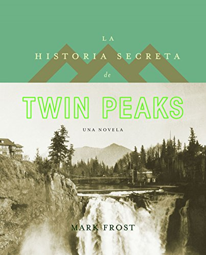 La historia secreta de Twin Peaks (Volumen independiente nº 1) por Mark Frost