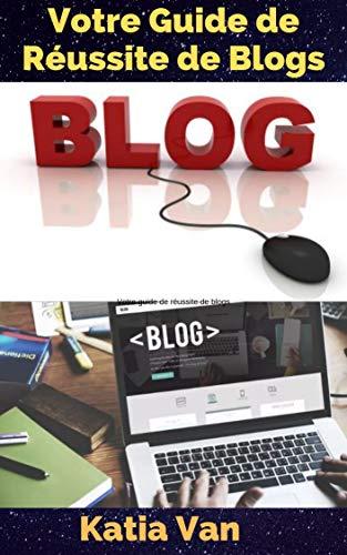 Couverture du livre Votre Guide de Réussite de Blogs