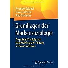 Grundlagen der Markensoziologie: Die sozialen Prinzipien von Markenbildung und -führung in Theorie und Praxis
