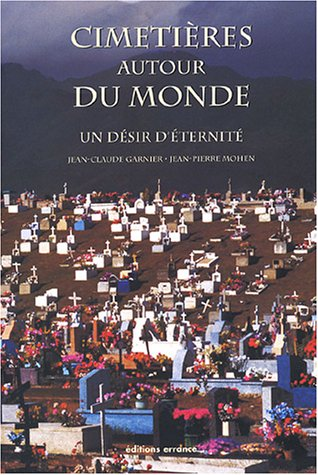 Cimetières autour du monde : Un désir d'éternité par Jean-Claude Garnier, Jean-Pierre Mohen